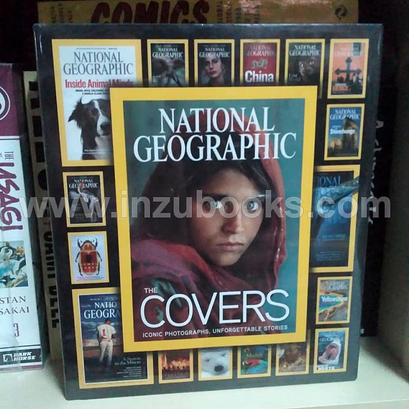 National Geographic The Covers : Iconic Photographs, Unforgettable Stories